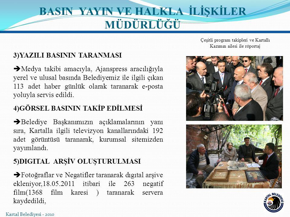 Kartal Belediyesi - 2010 3)YAZILI BASININ TARANMASI  Medya takibi amacıyla, Ajanspress aracılığıyla yerel ve ulusal basında Belediyemiz ile ilgili çıkan 113 adet haber günlük olarak taranarak e-posta yoluyla servis edildi.