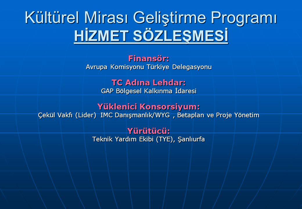 Kültürel Mirası Geliştirme Programı HİZMET SÖZLEŞMESİ Finansör: Avrupa Komisyonu Türkiye Delegasyonu TC Adına Lehdar: GAP Bölgesel Kalkınma İdaresi Yüklenici Konsorsiyum: Çekül Vakfı (Lider) IMC Danışmanlık/WYG, Betaplan ve Proje Yönetim Yürütücü: Teknik Yardım Ekibi (TYE), Şanlıurfa