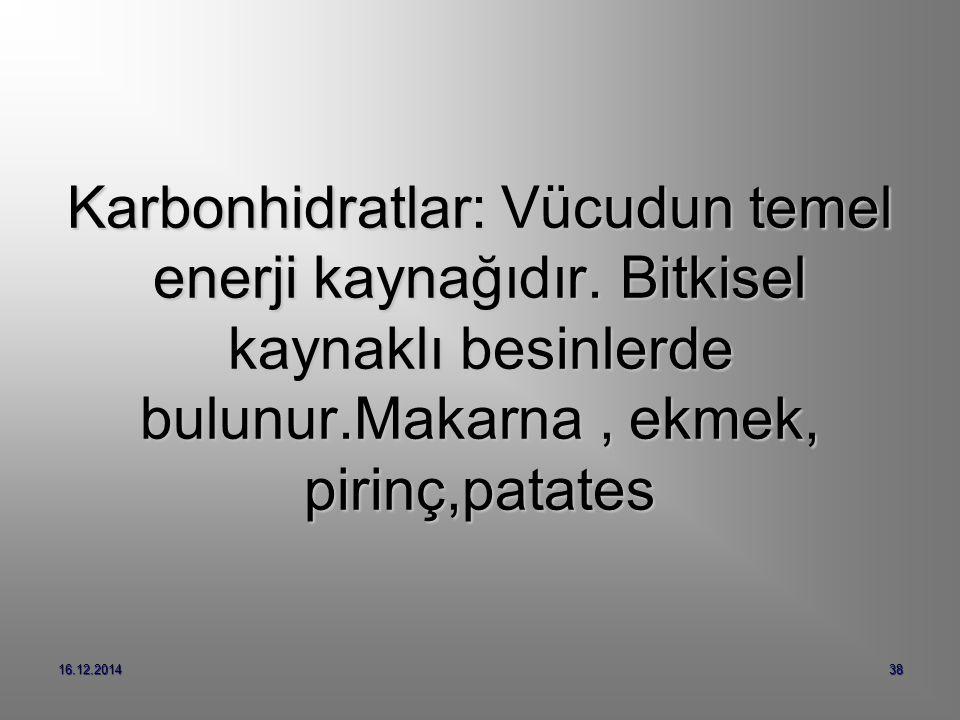 16.12.201438 Karbonhidratlar: Vücudun temel enerji kaynağıdır.