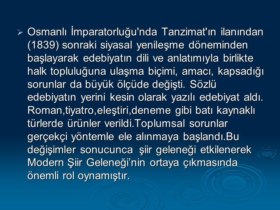  Osmanlı İmparatorluğu'nda Tanzimat'ın ilanından (1839) sonraki siyasal yenileşme döneminden başlayarak edebiyatın dili ve anlatımıyla birlikte halk