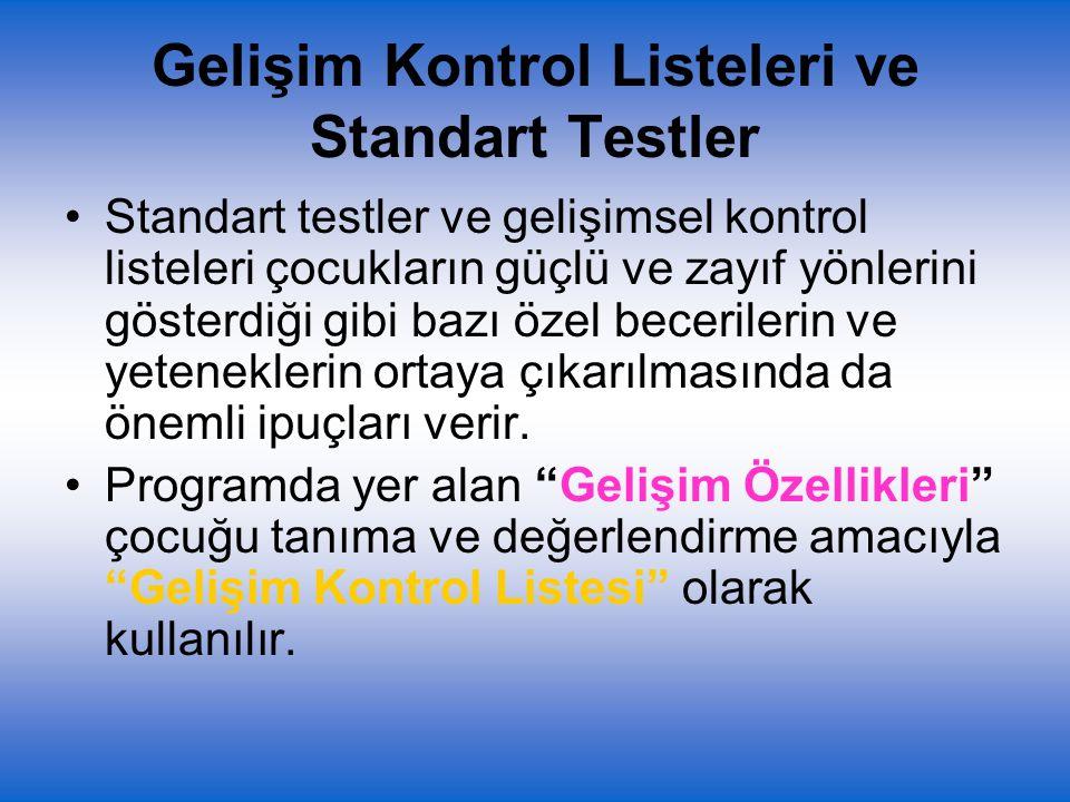 Gelişim Kontrol Listeleri ve Standart Testler Standart testler ve gelişimsel kontrol listeleri çocukların güçlü ve zayıf yönlerini gösterdiği gibi baz