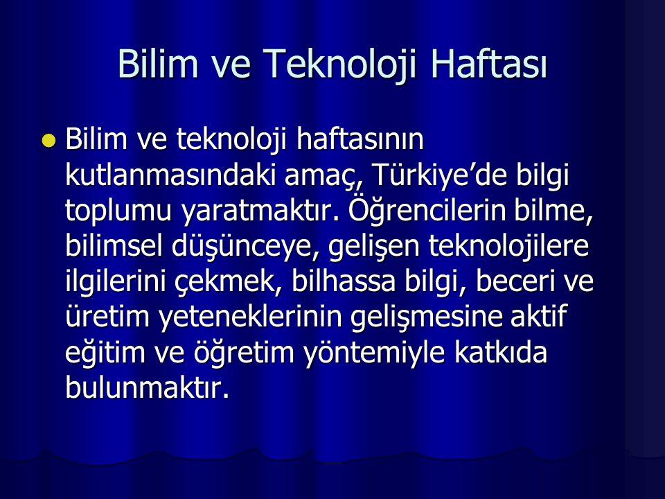 Bilim ve Teknoloji Haftası Bilim ve teknoloji haftasının kutlanmasındaki amaç, Türkiye'de bilgi toplumu yaratmaktır. Öğrencilerin bilme, bilimsel düşü
