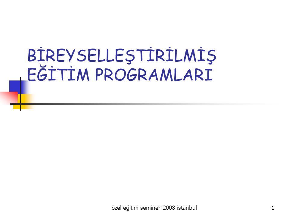 özel eğitim semineri 2008-istanbul1 BİREYSELLEŞTİRİLMİŞ EĞİTİM PROGRAMLARI