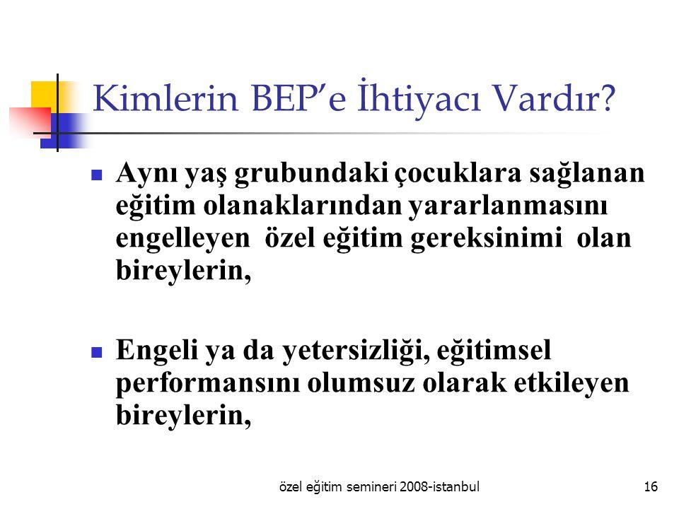 özel eğitim semineri 2008-istanbul16 Kimlerin BEP'e İhtiyacı Vardır.