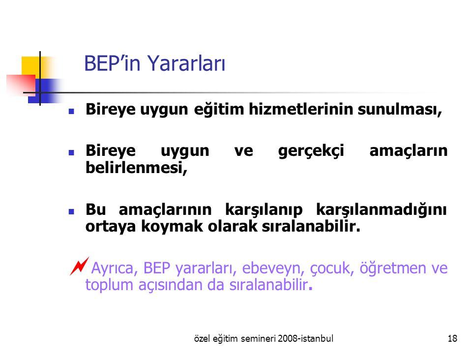 özel eğitim semineri 2008-istanbul18 BEP'in Yararları Bireye uygun eğitim hizmetlerinin sunulması, Bireye uygun ve gerçekçi amaçların belirlenmesi, Bu amaçlarının karşılanıp karşılanmadığını ortaya koymak olarak sıralanabilir.