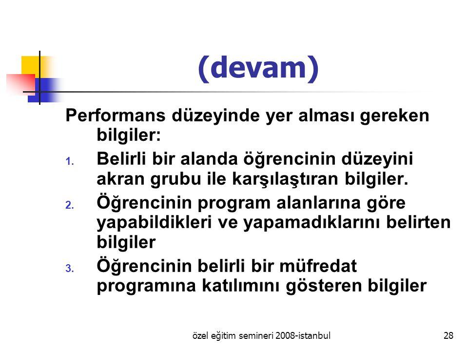 özel eğitim semineri 2008-istanbul28 (devam) Performans düzeyinde yer alması gereken bilgiler: 1.