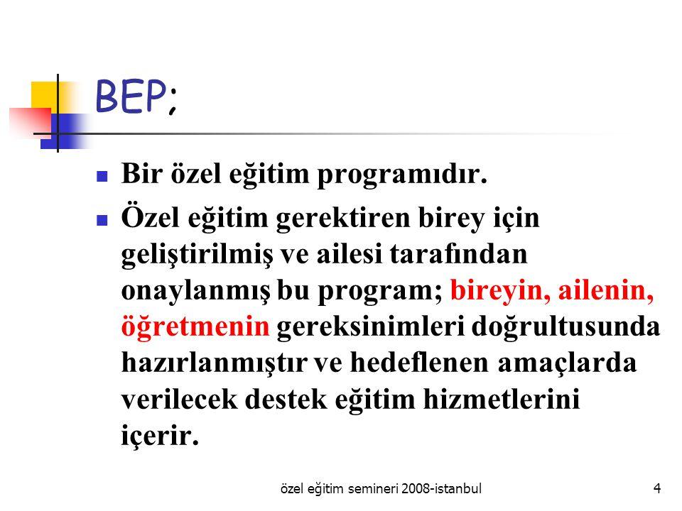 özel eğitim semineri 2008-istanbul4 BEP; Bir özel eğitim programıdır.