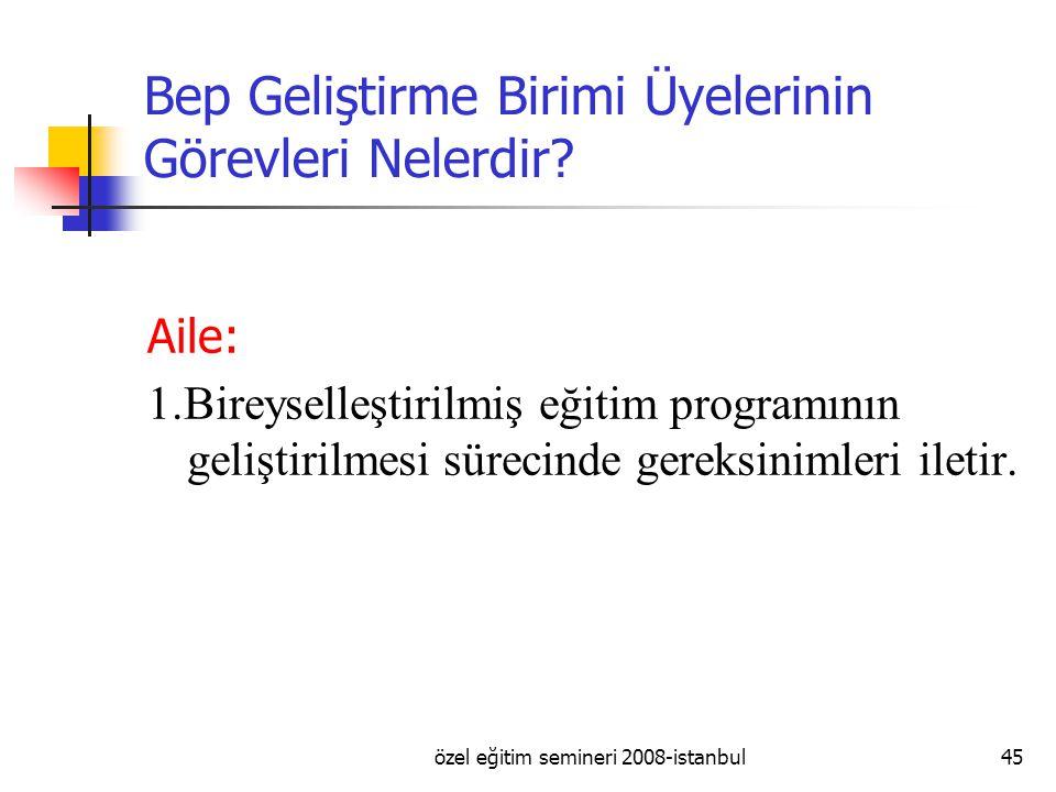 özel eğitim semineri 2008-istanbul45 Bep Geliştirme Birimi Üyelerinin Görevleri Nelerdir.
