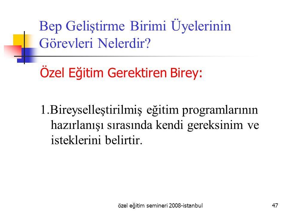 özel eğitim semineri 2008-istanbul47 Bep Geliştirme Birimi Üyelerinin Görevleri Nelerdir.