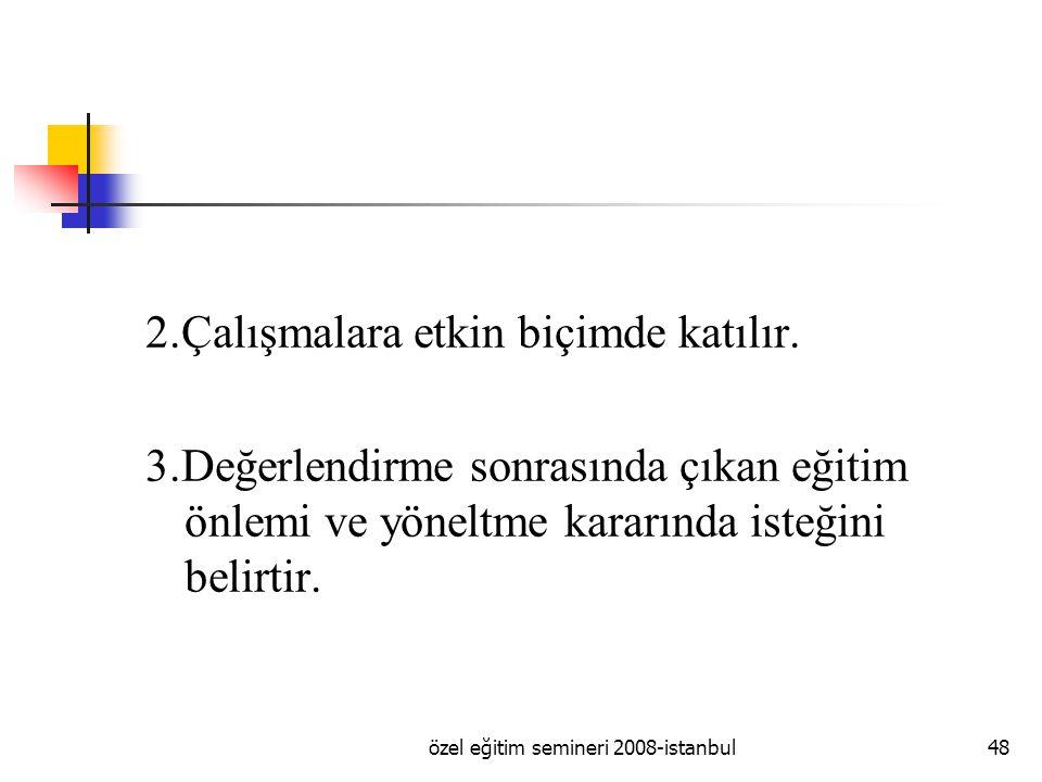 özel eğitim semineri 2008-istanbul48 2.Çalışmalara etkin biçimde katılır.