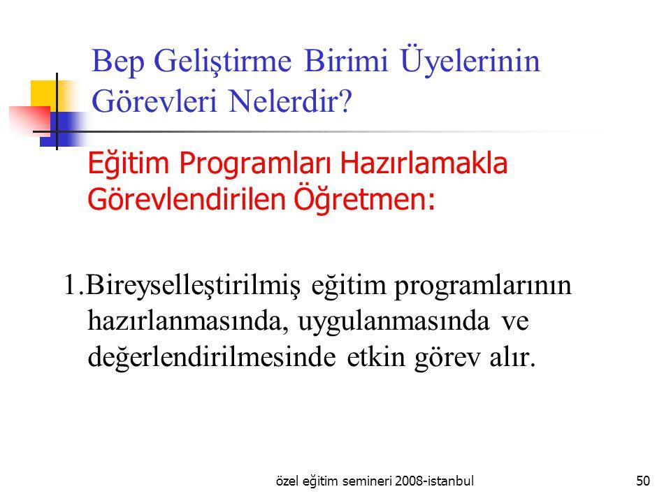 özel eğitim semineri 2008-istanbul50 Bep Geliştirme Birimi Üyelerinin Görevleri Nelerdir.