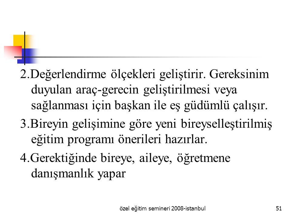 özel eğitim semineri 2008-istanbul51 2.Değerlendirme ölçekleri geliştirir.