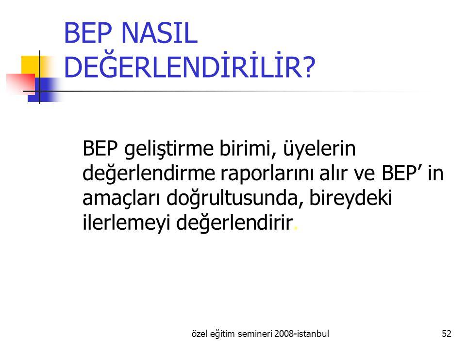 özel eğitim semineri 2008-istanbul52 BEP NASIL DEĞERLENDİRİLİR.