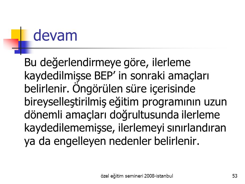 özel eğitim semineri 2008-istanbul53 devam Bu değerlendirmeye göre, ilerleme kaydedilmişse BEP' in sonraki amaçları belirlenir.