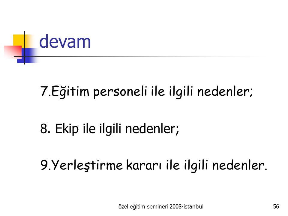 özel eğitim semineri 2008-istanbul56 devam 7.Eğitim personeli ile ilgili nedenler; 8.