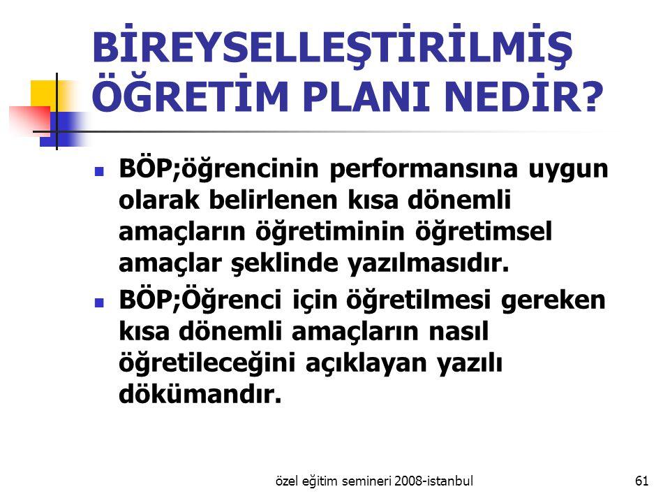 özel eğitim semineri 2008-istanbul61 BİREYSELLEŞTİRİLMİŞ ÖĞRETİM PLANI NEDİR.