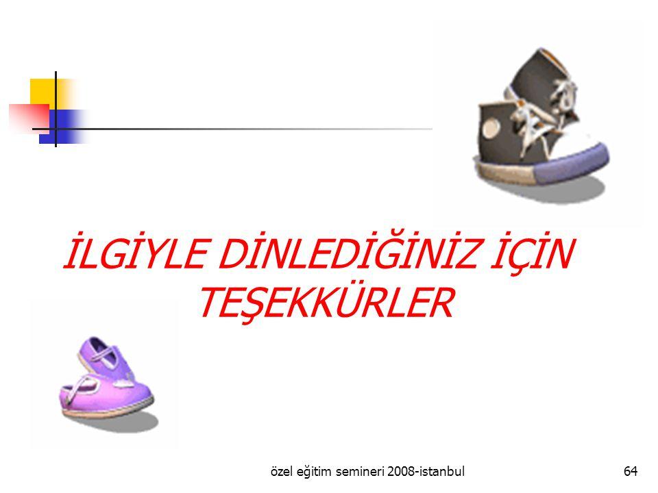 özel eğitim semineri 2008-istanbul64 İLGİYLE DİNLEDİĞİNİZ İÇİN TEŞEKKÜRLER