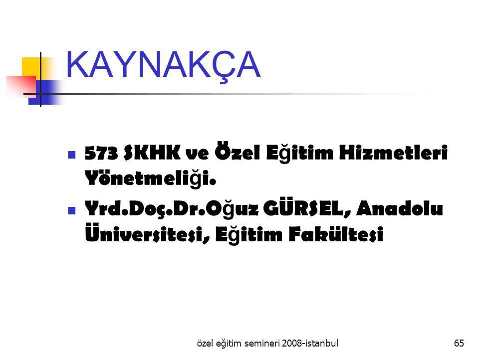 özel eğitim semineri 2008-istanbul65 KAYNAKÇA 573 SKHK ve Özel E ğ itim Hizmetleri Yönetmeli ğ i.