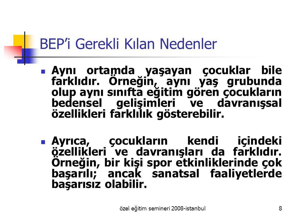 özel eğitim semineri 2008-istanbul8 BEP'i Gerekli Kılan Nedenler Aynı ortamda yaşayan çocuklar bile farklıdır.