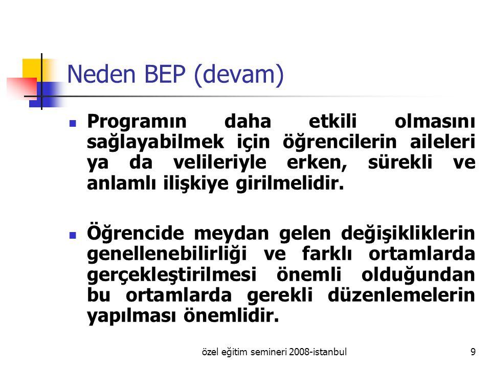 özel eğitim semineri 2008-istanbul9 Neden BEP (devam) Programın daha etkili olmasını sağlayabilmek için öğrencilerin aileleri ya da velileriyle erken, sürekli ve anlamlı ilişkiye girilmelidir.