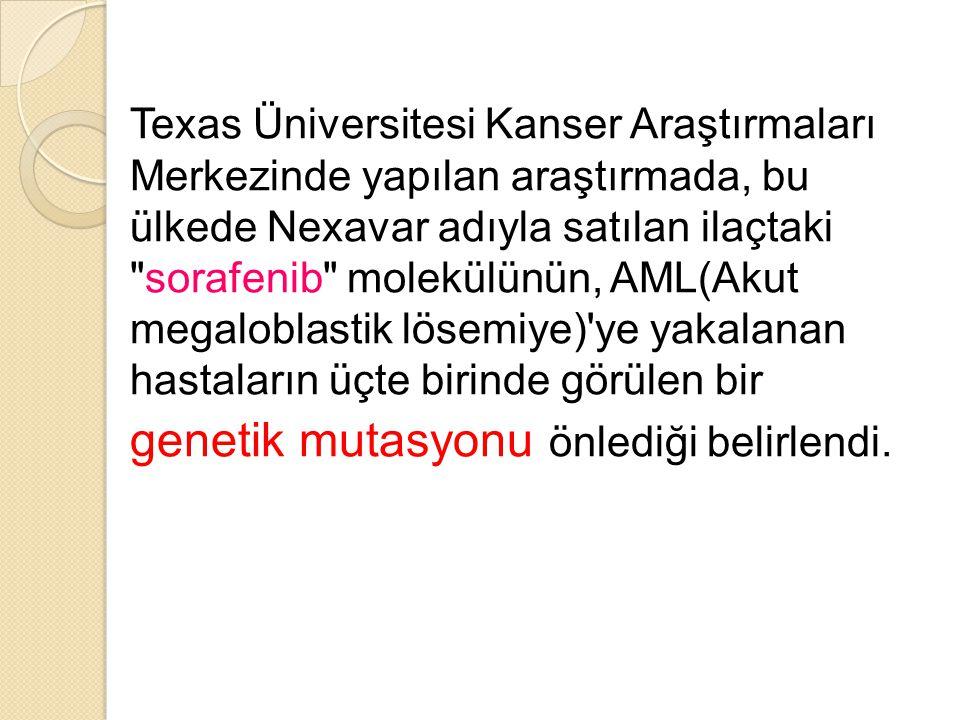 Texas Üniversitesi Kanser Araştırmaları Merkezinde yapılan araştırmada, bu ülkede Nexavar adıyla satılan ilaçtaki