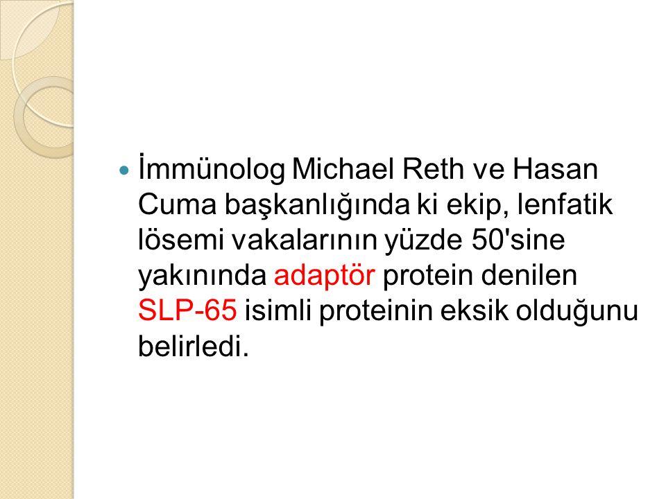 İmmünolog Michael Reth ve Hasan Cuma başkanlığında ki ekip, lenfatik lösemi vakalarının yüzde 50'sine yakınında adaptör protein denilen SLP-65 isimli
