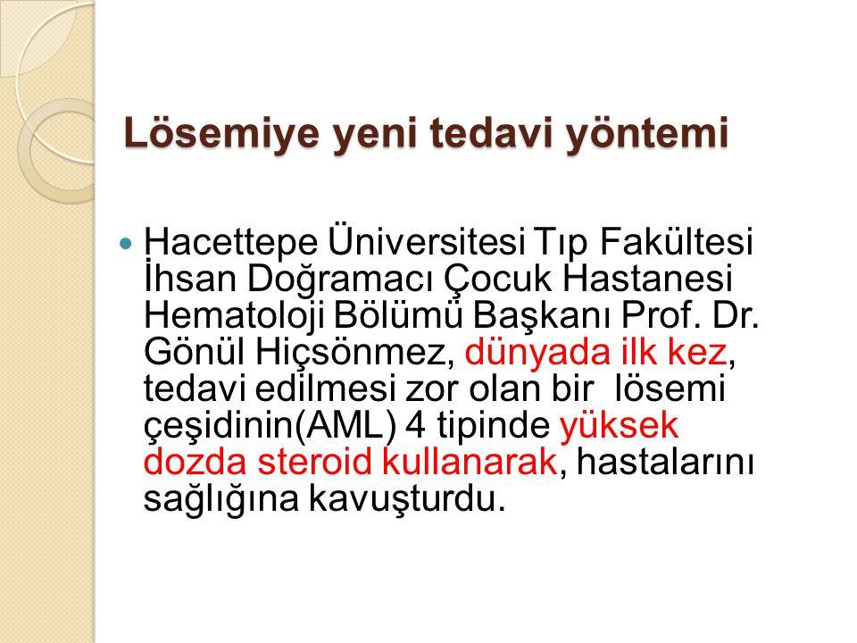 Lösemiye yeni tedavi yöntemi Hacettepe Üniversitesi Tıp Fakültesi İhsan Doğramacı Çocuk Hastanesi Hematoloji Bölümü Başkanı Prof. Dr. Gönül Hiçsönmez,