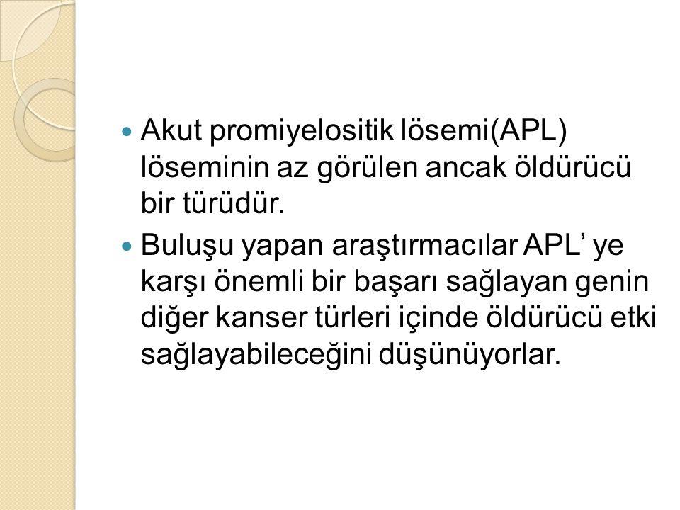 Akut promiyelositik lösemi(APL) löseminin az görülen ancak öldürücü bir türüdür. Buluşu yapan araştırmacılar APL' ye karşı önemli bir başarı sağlayan