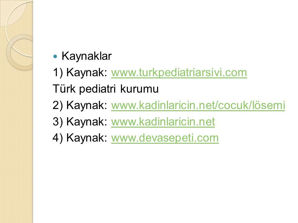 Kaynaklar 1) Kaynak: www.turkpediatriarsivi.comwww.turkpediatriarsivi.com Türk pediatri kurumu 2) Kaynak: www.kadinlaricin.net/cocuk/lösemiwww.kadinla
