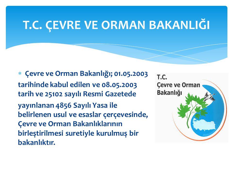  Çevre ve Orman Bakanlığı; 01.05.2003 tarihinde kabul edilen ve 08.05.2003 tarih ve 25102 sayılı Resmi Gazetede yayınlanan 4856 Sayılı Yasa ile belir