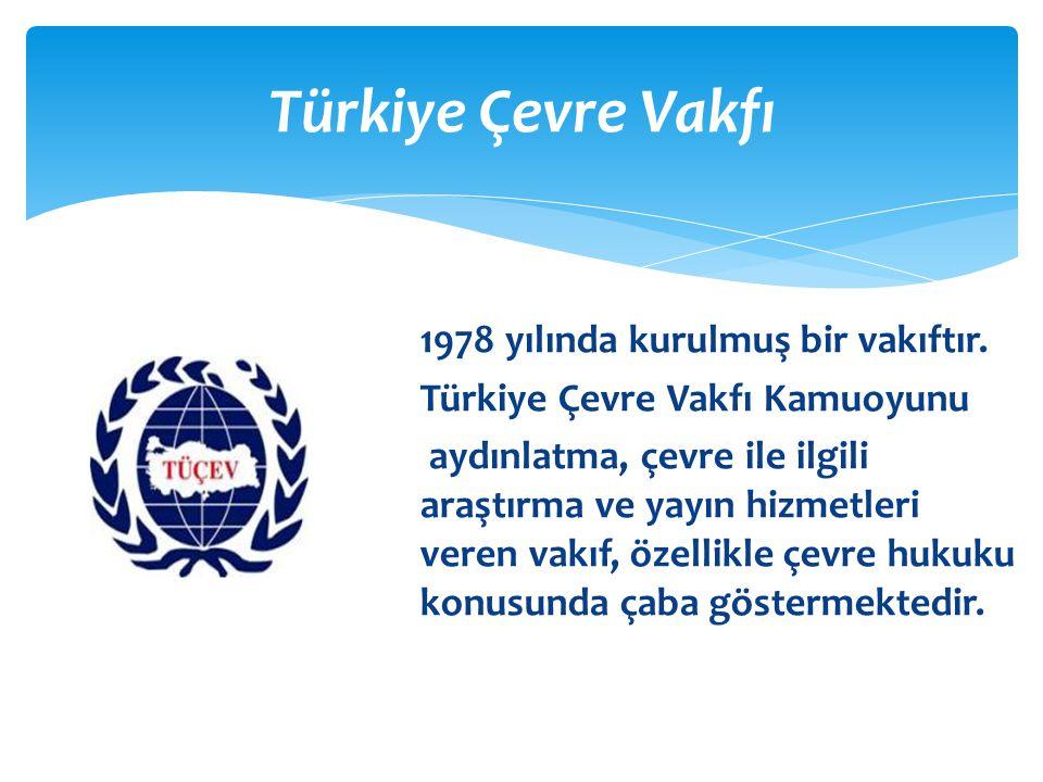  1978 yılında kurulmuş bir vakıftır.  Türkiye Çevre Vakfı Kamuoyunu  aydınlatma, çevre ile ilgili araştırma ve yayın hizmetleri veren vakıf, özelli