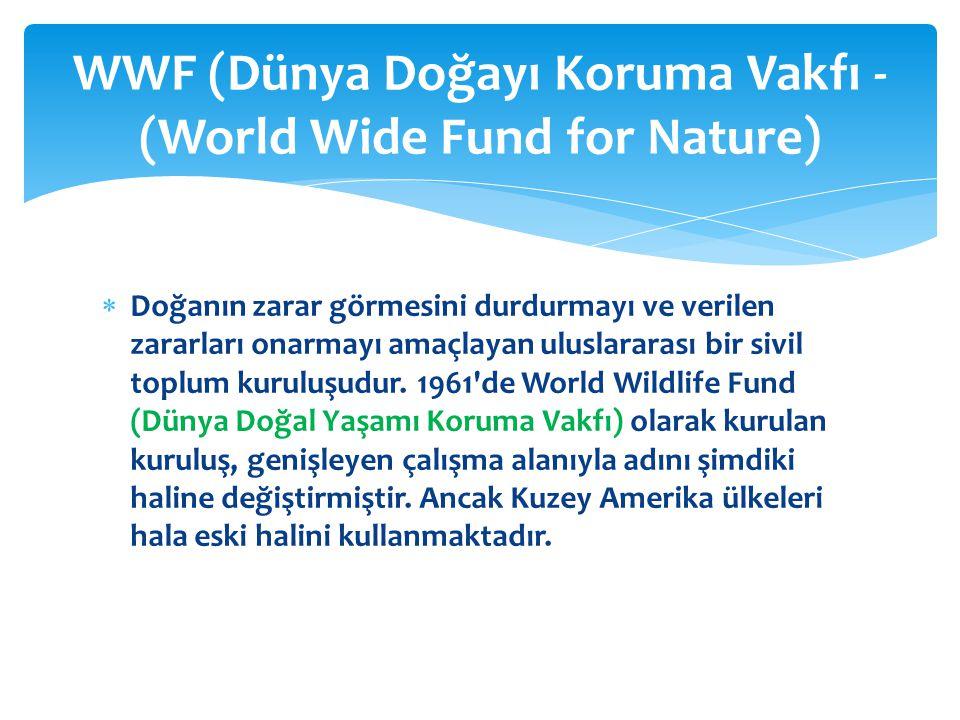  Doğanın zarar görmesini durdurmayı ve verilen zararları onarmayı amaçlayan uluslararası bir sivil toplum kuruluşudur. 1961'de World Wildlife Fund (D