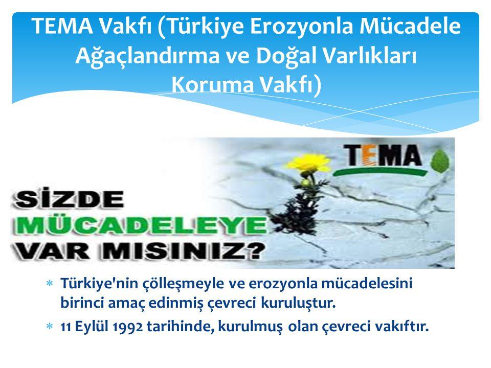  Türkiye'nin çölleşmeyle ve erozyonla mücadelesini birinci amaç edinmiş çevreci kuruluştur.  11 Eylül 1992 tarihinde, kurulmuş olan çevreci vakıftır