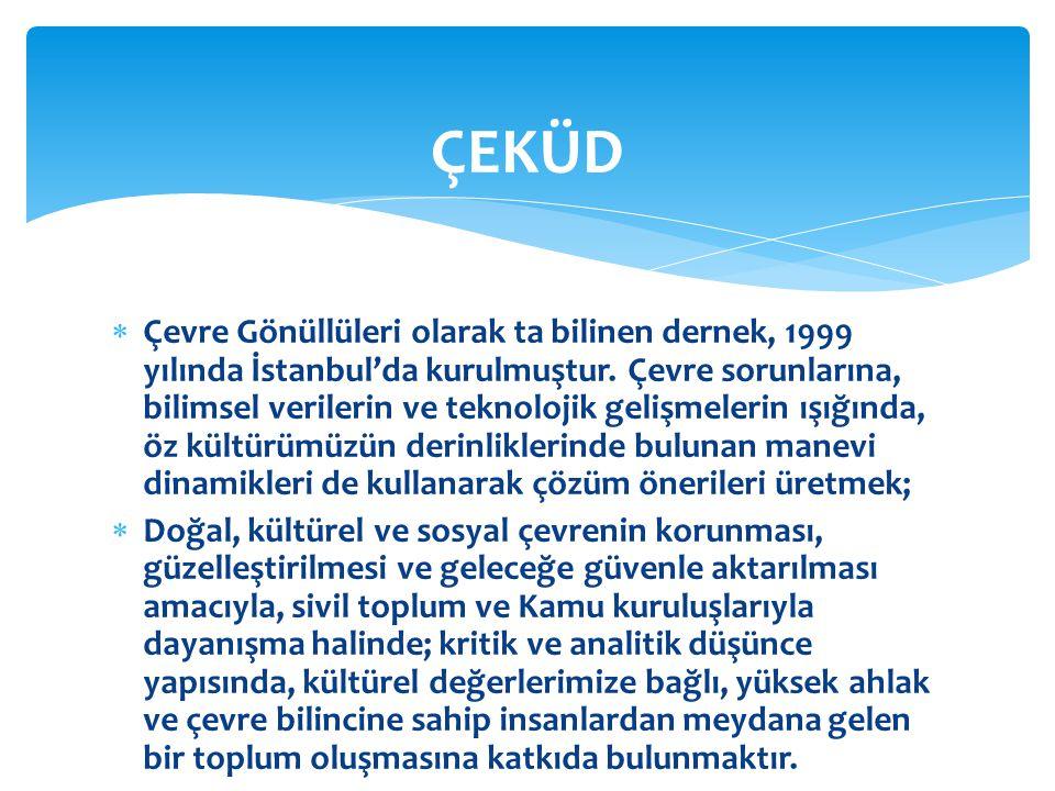  Çevre Gönüllüleri olarak ta bilinen dernek, 1999 yılında İstanbul'da kurulmuştur. Çevre sorunlarına, bilimsel verilerin ve teknolojik gelişmelerin ı
