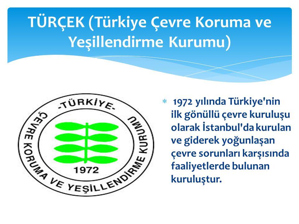  1972 yılında Türkiye'nin ilk gönüllü çevre kuruluşu olarak İstanbul'da kurulan ve giderek yoğunlaşan çevre sorunları karşısında faaliyetlerde buluna