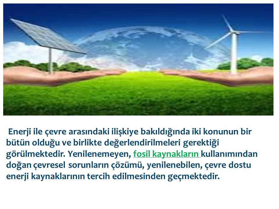 Enerji ile çevre arasındaki ilişkiye bakıldığında iki konunun bir bütün olduğu ve birlikte değerlendirilmeleri gerektiği görülmektedir. Yenilenemeyen,