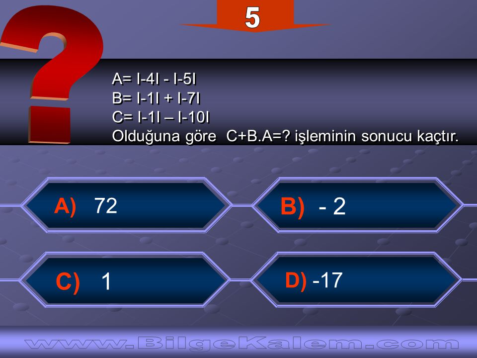 A= I-4I - I-5I B= I-1I + I-7I C= I-1I – I-10I Olduğuna göre C+B.A=.