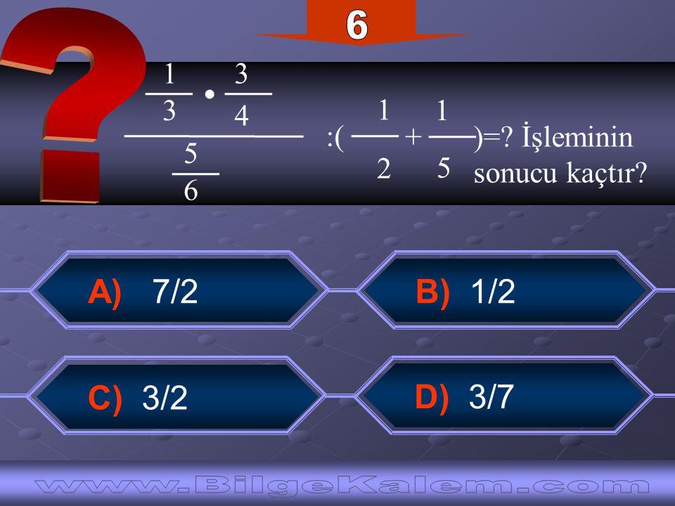 B) 1/2 A) 7/2 D) 3/7 C) 3/2 1 4 3 3 6 5 1 5 1 2. :( +)=? İşleminin sonucu kaçtır?