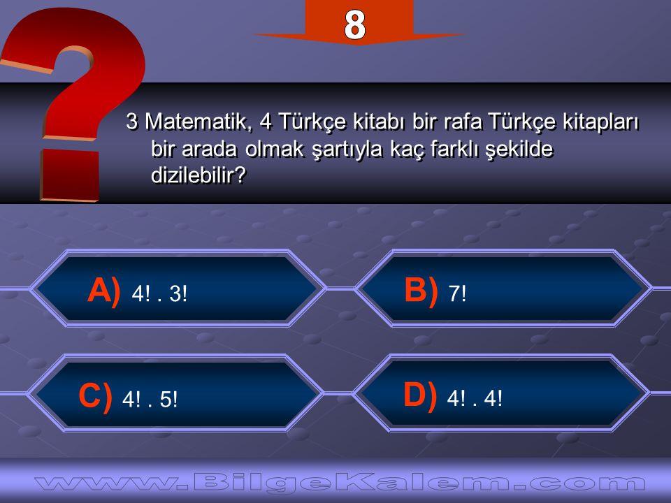 3 Matematik, 4 Türkçe kitabı bir rafa Türkçe kitapları bir arada olmak şartıyla kaç farklı şekilde dizilebilir.