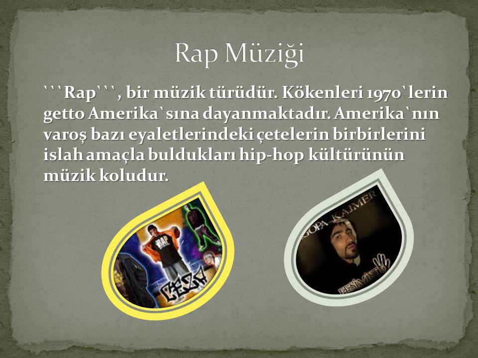 ```Rap```, bir müzik türüdür. Kökenleri 1970`lerin getto Amerika`sına dayanmaktadır. Amerika`nın varoş bazı eyaletlerindeki çetelerin birbirlerini isl