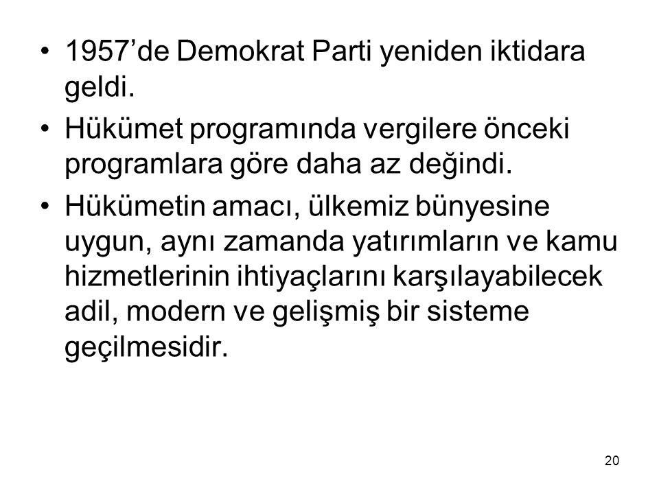 20 1957'de Demokrat Parti yeniden iktidara geldi. Hükümet programında vergilere önceki programlara göre daha az değindi. Hükümetin amacı, ülkemiz büny