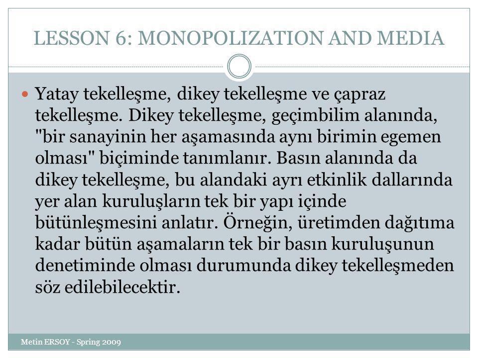 LESSON 6: MONOPOLIZATION AND MEDIA Yatay tekelleşme, dikey tekelleşme ve çapraz tekelleşme.