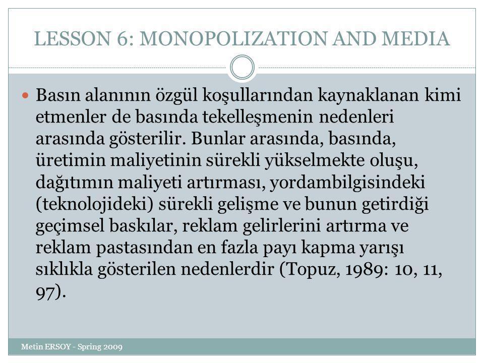 LESSON 6: MONOPOLIZATION AND MEDIA Basın alanının özgül koşullarından kaynaklanan kimi etmenler de basında tekelleşmenin nedenleri arasında gösterilir.