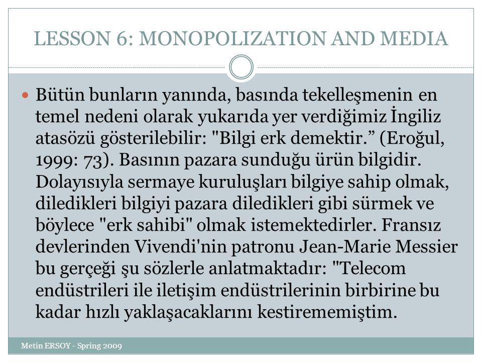 LESSON 6: MONOPOLIZATION AND MEDIA Bütün bunların yanında, basında tekelleşmenin en temel nedeni olarak yukarıda yer verdiğimiz İngiliz atasözü gösterilebilir: Bilgi erk demektir. (Eroğul, 1999: 73).
