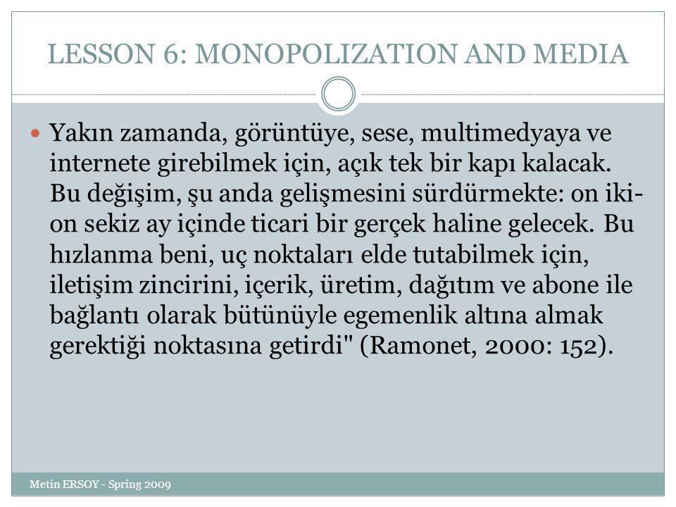 LESSON 6: MONOPOLIZATION AND MEDIA Yakın zamanda, görüntüye, sese, multimedyaya ve internete girebilmek için, açık tek bir kapı kalacak.