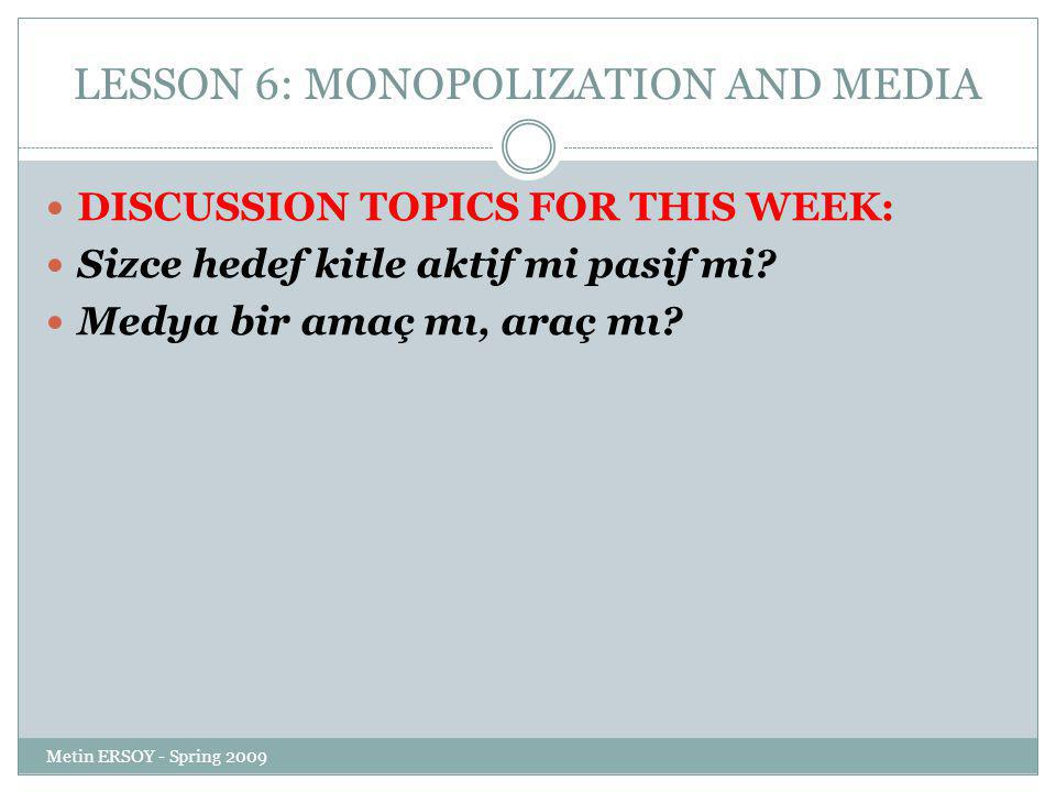 LESSON 6: MONOPOLIZATION AND MEDIA DISCUSSION TOPICS FOR THIS WEEK: Sizce hedef kitle aktif mi pasif mi.
