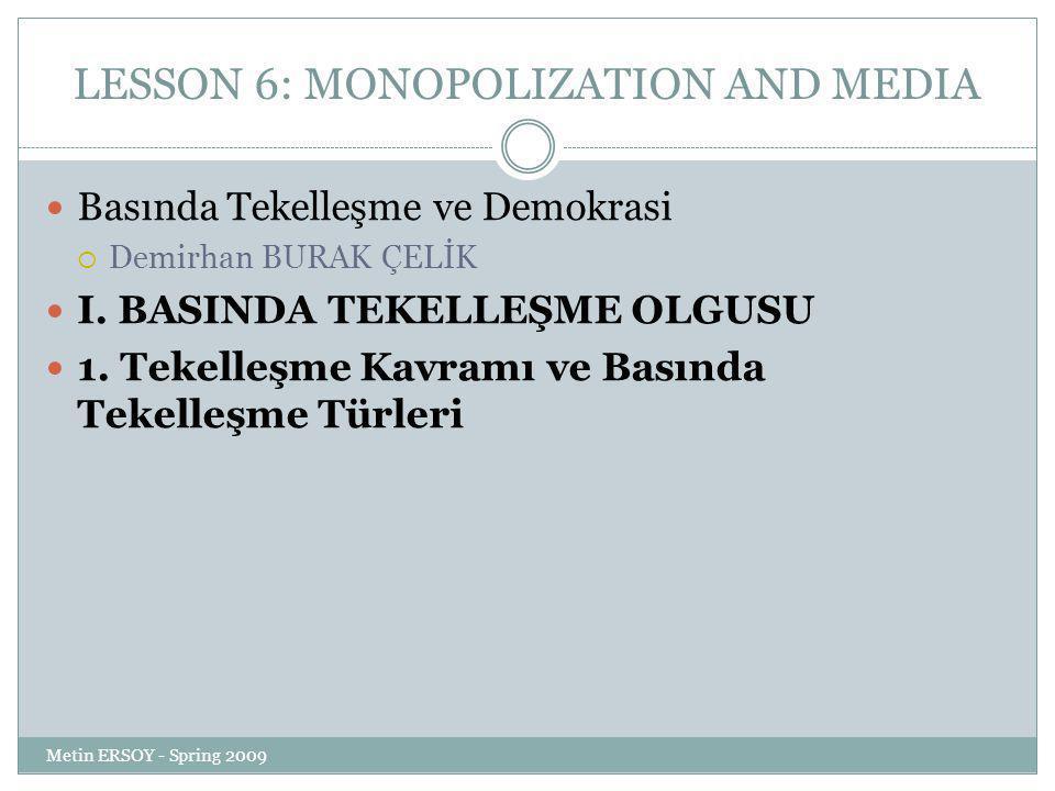 LESSON 6: MONOPOLIZATION AND MEDIA Basında Tekelleşme ve Demokrasi  Demirhan BURAK ÇELİK I.
