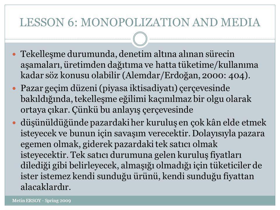 LESSON 6: MONOPOLIZATION AND MEDIA Tekelleşme durumunda, denetim altına alınan sürecin aşamaları, üretimden dağıtıma ve hatta tüketime/kullanıma kadar söz konusu olabilir (Alemdar/Erdoğan, 2000: 404).