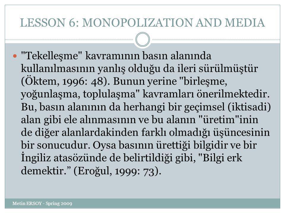 LESSON 6: MONOPOLIZATION AND MEDIA Tekelleşme kavramının basın alanında kullanılmasının yanlış olduğu da ileri sürülmüştür (Öktem, 1996: 48).