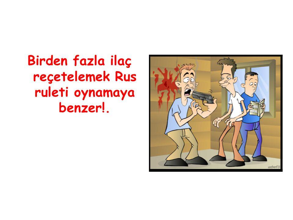 Birden fazla ilaç reçetelemek Rus ruleti oynamaya benzer!.